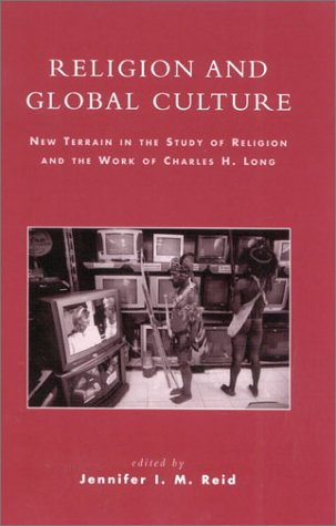9780739105528: Religion and Global Culture: New Terrain in the Study of Religion and the Work of Charles H. Long