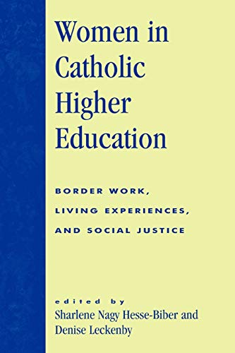 Women in Catholic Higher Education: Border Work, Living Experiences, and Social Justice: Sharlene ...