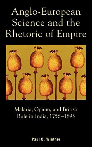 9780739105849: Anglo-European Science and the Rhetoric of Empire; Malaria, Opium, and British Rule in India, 1756-1895