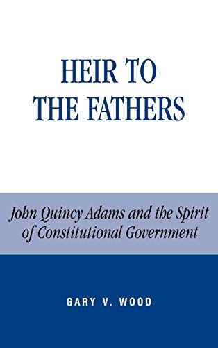 9780739106013: Heir to the Fathers: John Quincy Adams and the Spirit of Constitutional Government