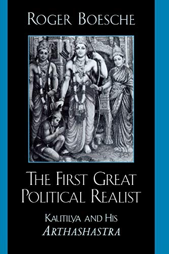 The First Great Political Realist: Kautilya and His Arthashastra: Roger Boesche