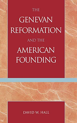 9780739106396: The Genevan Reformation and the American Founding