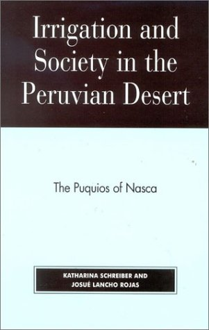 9780739106419: Irrigation and Society in the Peruvian Desert: The Puquios of Nasca