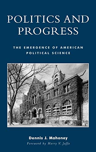 9780739106556: Politics and Progress: The Emergence of American Political Science