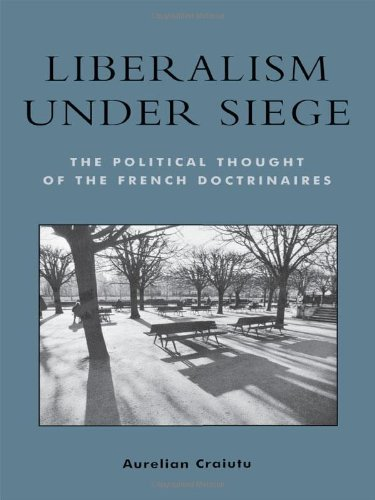 9780739106570: Liberalism under Siege; The Political Thought of the French Doctrinaires