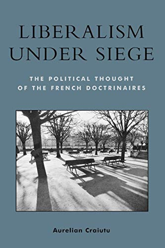 9780739106587: Liberalism under Siege; The Political Thought of the French Doctrinaires