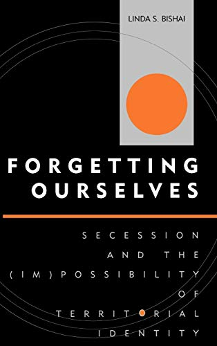 9780739106662: Forgetting Ourselves: Secession and the (Im)possibility of Territorial Identity (Innovations in the Study of World Politics)