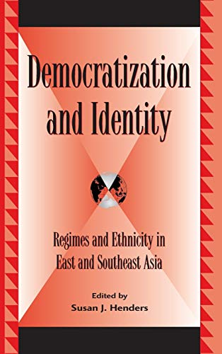 DEMOCRATIZATION AND IDENTITY: REGIMES AND ETHNICITY IN EAST AND SOUTHEAST ASIA: Henders, Susan J. (...