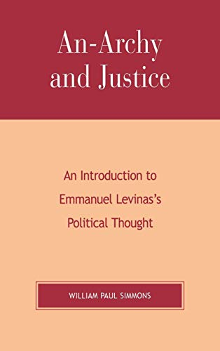 9780739107034: An-Archy and Justice: An Introduction to Emmanuel Levinas's Political Thought