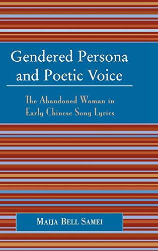 9780739107126: Gendered Persona and Poetic Voice: The Abandoned Woman in Early Chinese Song Lyrics