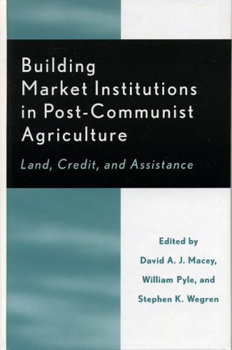 9780739107355: Building Market Institutions in Post-Communist Agriculture: Land, Credit, and Assistance (Rural Economies in Transition)