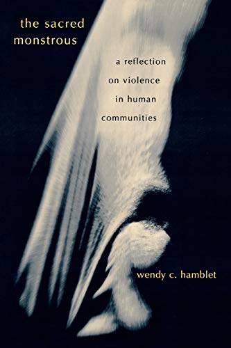 9780739107430: The Sacred Monstrous: A Reflection on Violence in Human Communities
