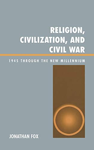 Religion, Civilization, and Civil War: 1945 Through the New Millennium: Jonathan Fox