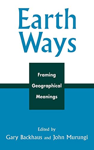 9780739107645: Earth Ways: Framing Geographical Meanings
