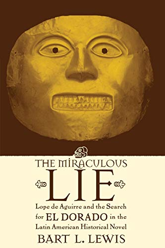 The Miraculous Lie, Lope De Aguirre and