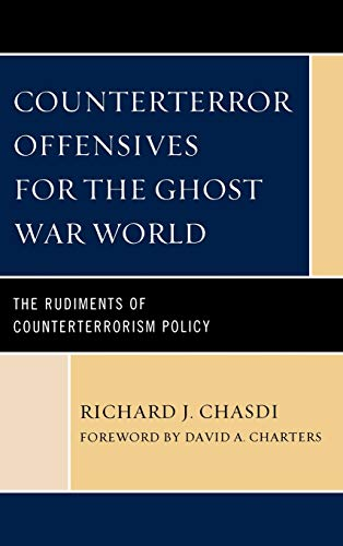Counterterror Offensives for the Ghost War World: The Rudiments of Counterterrorism Policy: Chasdi,...