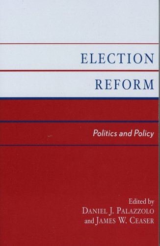 Election Reform: Politics and Policy: Editor-Daniel J. Palazzolo;