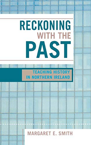 9780739107980: Reckoning with the Past: Teaching History in Northern Ireland