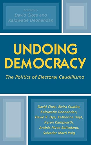 9780739108086: Undoing Democracy: The Politics of Electoral Caudillismo