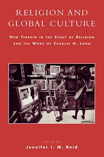 9780739108109: Religion and Global Culture: New Terrain in the Study of Religion and the Work of Charles H. Long
