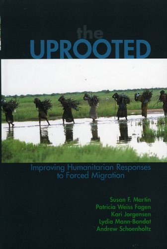 The Uprooted: Improving Humanitarian Responses to Forced: Susan F. Martin,