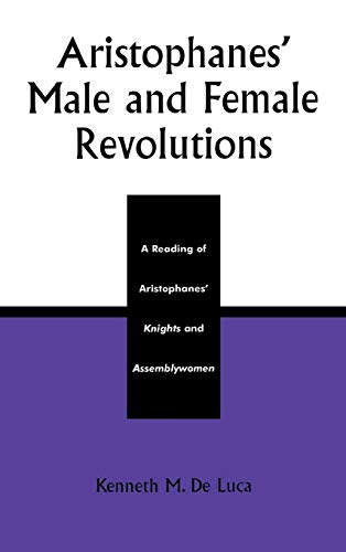 9780739108338: Aristophanes' Male and Female Revolutions: A Reading of Aristophanes' Knights and Assemblywomen (Applications of Political Theory)