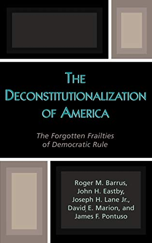 9780739108345: The Deconstitutionalization of America: The Forgotten Frailties of Democratic Rule (Applications of Political Theory)