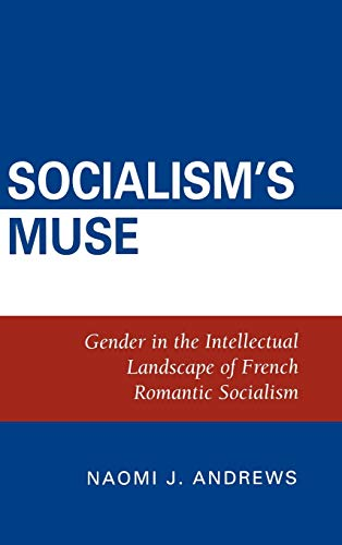 9780739108444: Socialism's Muse: Gender in the Intellectual Landscape of French Romantic Socialism