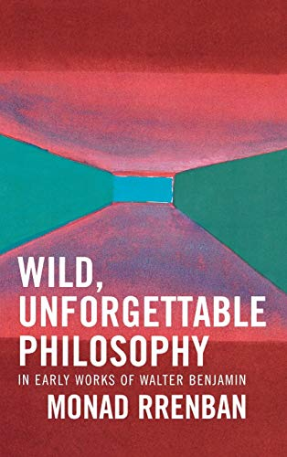 9780739108451: Wild, Unforgettable Philosophy: In Early Works of Walter Benjamin