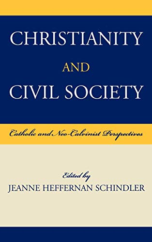 9780739108840: Christianity and Civil Society: Catholic and Neo-Calvinist Perspectives