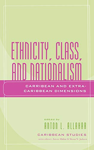 Ethnicity, Class, and Nationalism: Caribbean and Extra-Caribbean: Editor-Anton L. Allahar;