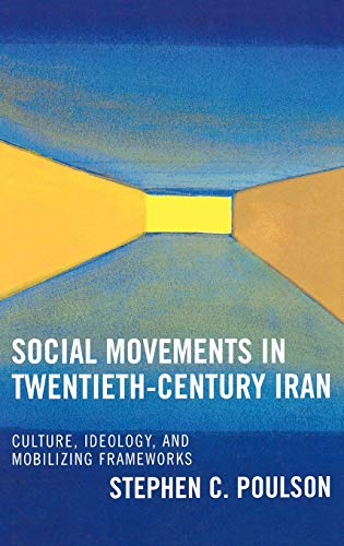 9780739108888: Social Movements in Twentieth-Century Iran: Culture, Ideology, and Mobilizing Frameworks