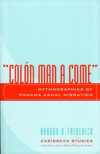 9780739108918: Colon Man a Come: Mythographies of Panama Canal Migration (Caribbean Studies)