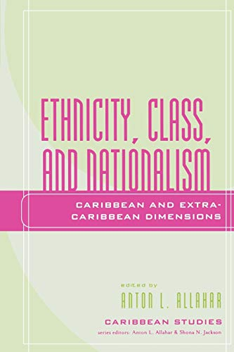 9780739108932: Ethnicity, Class, and Nationalism: Caribbean and Extra-Caribbean Dimensions (Caribbean Studies)