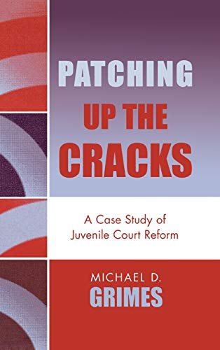 Patching Up the Cracks: A Case Study of Juvenile Court Reform: Michael D. Grimes