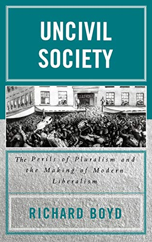 9780739109083: Uncivil Society: The Perils of Pluralism and the Making of Modern Liberalism (Applications of Political Theory)