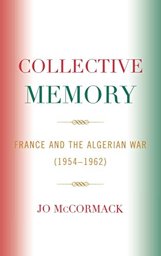 9780739109212: Collective Memory: France and the Algerian War (1954D62) (After the Empire: The Francophone World and Postcolonial France)
