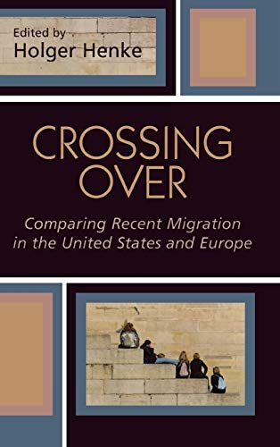9780739109618: Crossing Over: Comparing Recent Migration in the United States and Europe (Program in Migration and Refugee Studies)