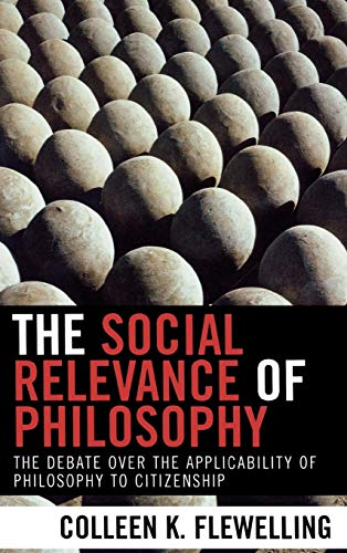 9780739109748: The Social Relevance of Philosophy: The Debate over the Applicability of Philosophy to Citizenship