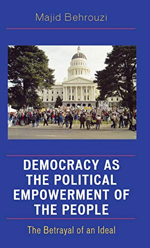 Democracy as the Political Empowerment of the People: The Betrayal of an Ideal: Behrouzi, Majid