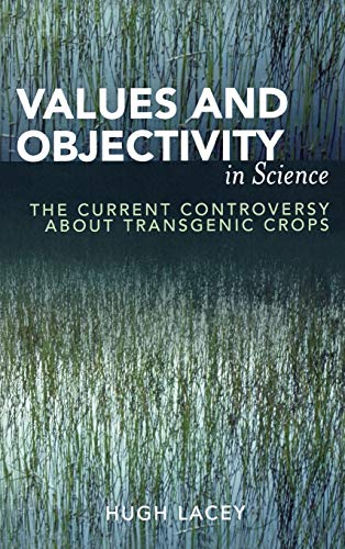 9780739110454: Values and Objectivity in Science: The Current Controversy about Transgenic Crops