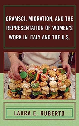 9780739110737: Gramsci, Migration, and the Representation of Women's Work in Italy and the U.S.