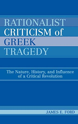 9780739110744: Rationalist Criticism of Greek Tragedy: The Nature, History, and Influence of a Critical Revolution