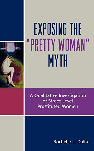 Exposing the Pretty Woman Myth: A Qualitative Investigation of Street-Level Prostituted Women: ...