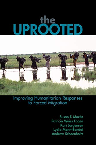 Uprooted : Improving Humanitarian Responses to Forced: Susan F. Martin;