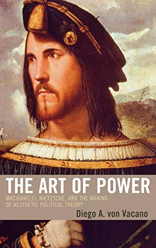 9780739110881: The Art of Power: Machiavelli, Nietzsche, and the Making of Aesthetic Political Theory