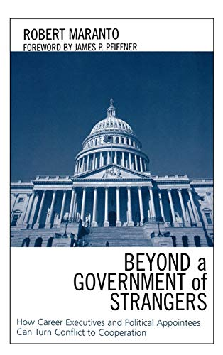 9780739110898: Beyond a Government of Strangers: How Career Executives and Political Appointees Can Turn Conflict to Cooperation