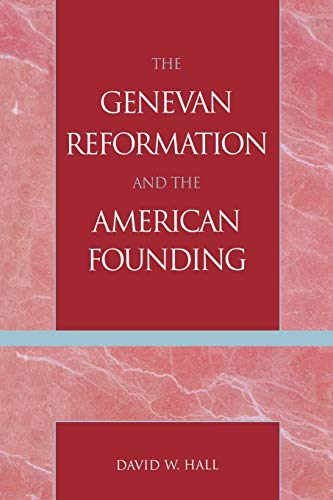 9780739111062: The Genevan Reformation and the American Founding