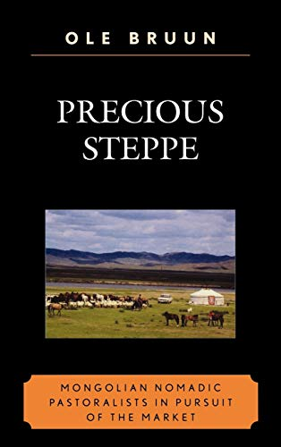9780739111154: Precious Steppe: Mongolian Nomadic Pastoralists in Pursuit of the Market (AsiaWorld)