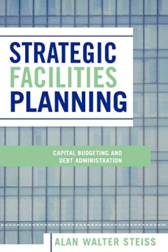 9780739111161: Strategic Facilities Planning: Capital Budgeting and Debt Administration